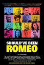 Shouldve Been Romeo
