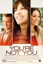 You�re not You